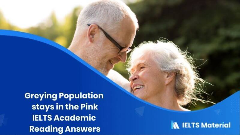 https://ieltsmaterial.com/greying-population-stays-in-the-pink-answers/