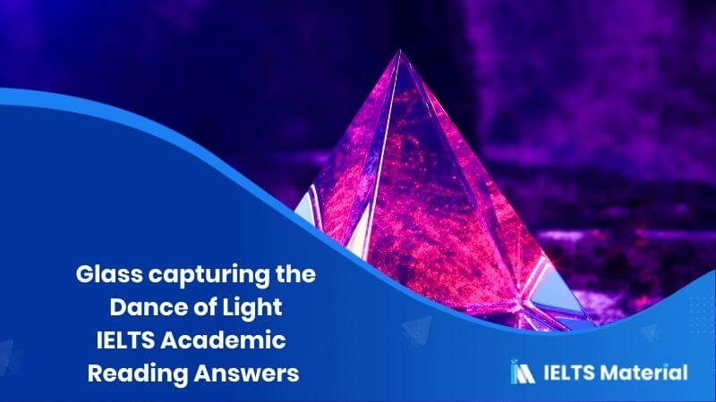 IELTS Academic Reading 'Glass capturing the Dance of Light' Answers
