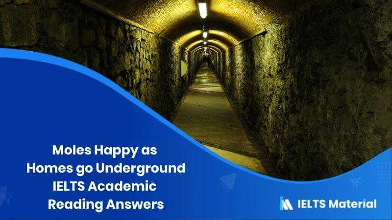 IELTS Academic Reading 'Moles Happy as Homes go Underground' Answers