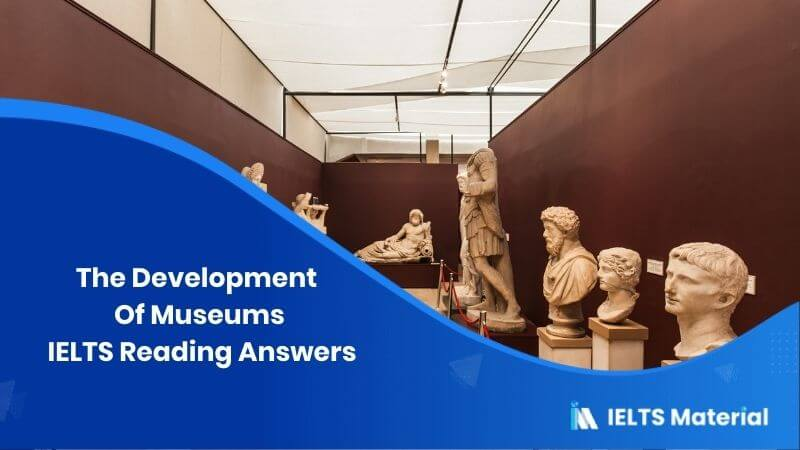 The Development Of Museums IELTS Reading Answers