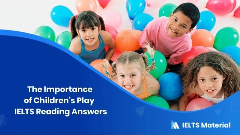 The Importance of Children's Play – IELTS Reading Answers