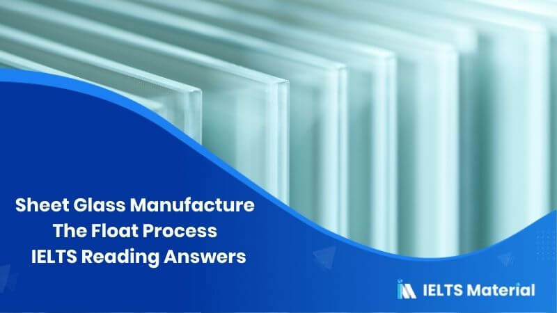 Sheet Glass Manufacture: The Float Process – IELTS Reading Answers