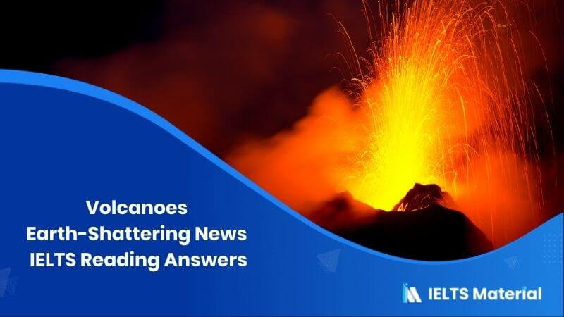 Volcanoes - Earth Shattering News IELTS Reading Answers