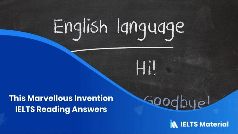 This Marvellous Invention IELTS Reading Answers