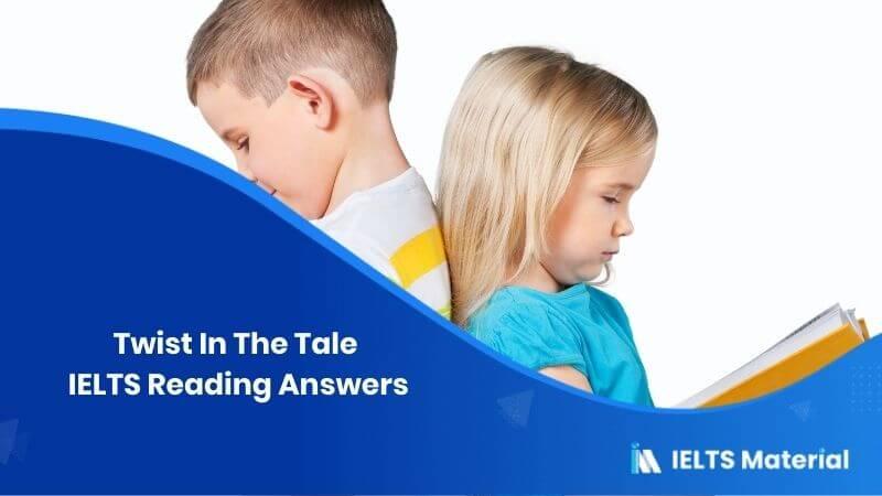 Twist In The Tale IELTS Reading Answers