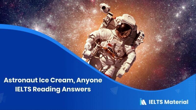 Astronaut Ice Cream, Anyone IELTS Reading Answers