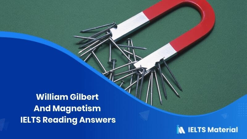 William Gilbert And Magnetism IELTS Reading Answers