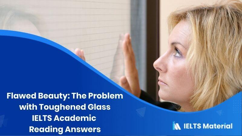 IELTS Academic Reading 'Flawed Beauty: The Problem with Toughened Glass' Answers