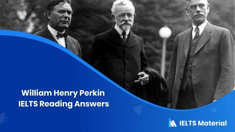 William Henry Perkin – IELTS Reading Answers