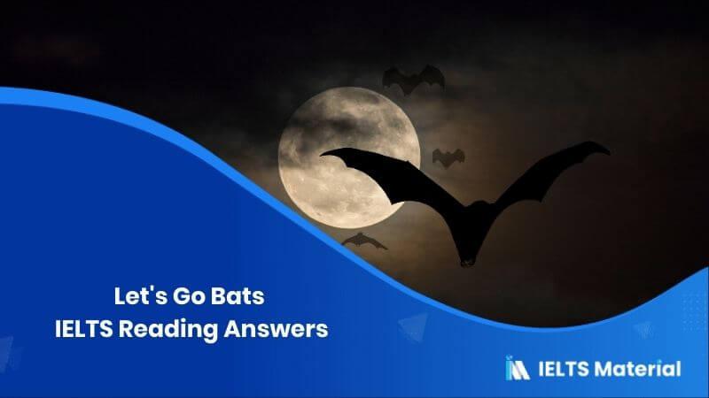 Let's Go Bats – IELTS Reading Answers