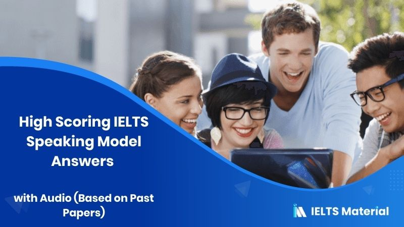 High Scoring IELTS Speaking Model Answers with Audio (Based on Past Papers)