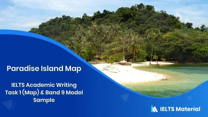 IELTS Academic Writing Task 1 (Map) & Band 9 Model Sample - topic : paradise island map