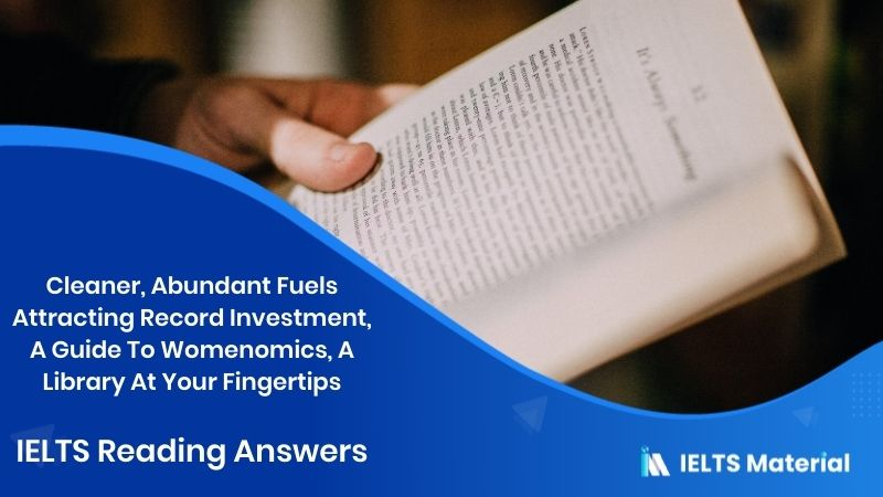 Cleaner, Abundant Fuels Attracting Record Investment, A Guide To Womenomics, A Library At Your Fingertips - IELTS Reading Answers