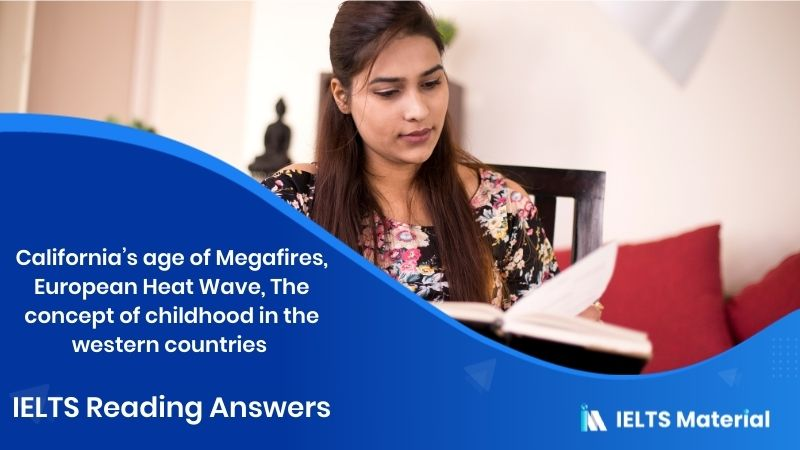 California's age of Megafires, European Heat Wave, The concept of childhood in the western countries - IELTS Reading Answers