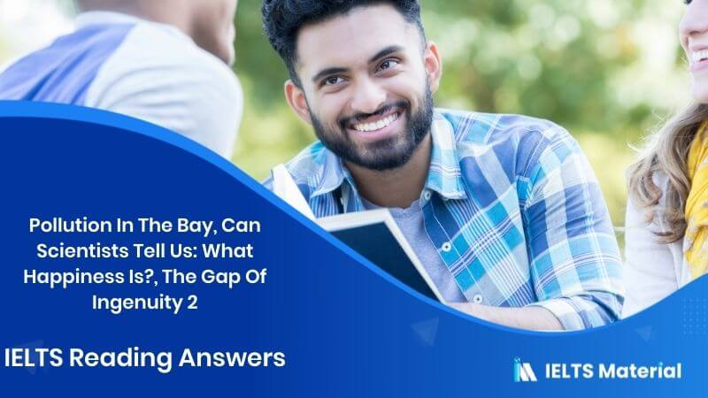 Pollution In The Bay, Can Scientists Tell Us: What Happiness Is?, The Gap Of Ingenuity 2 - IELTS Reading Answers In 2016