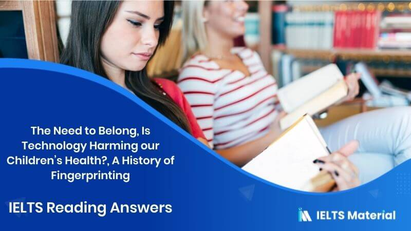 The Need to Belong, Is Technology Harming our Children's Health?, A History of Fingerprinting - IELTS Reading Answers