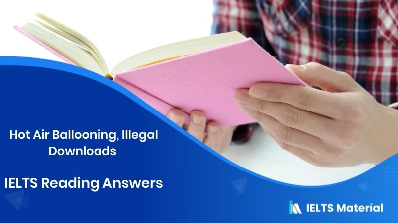 Hot Air Ballooning, Illegal Downloads - IELTS Reading Answers