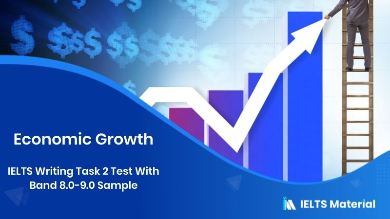 IELTS Writing Task 2 Test On 28th July With Band 8.0-9.0 Sample - topic : Economic growth