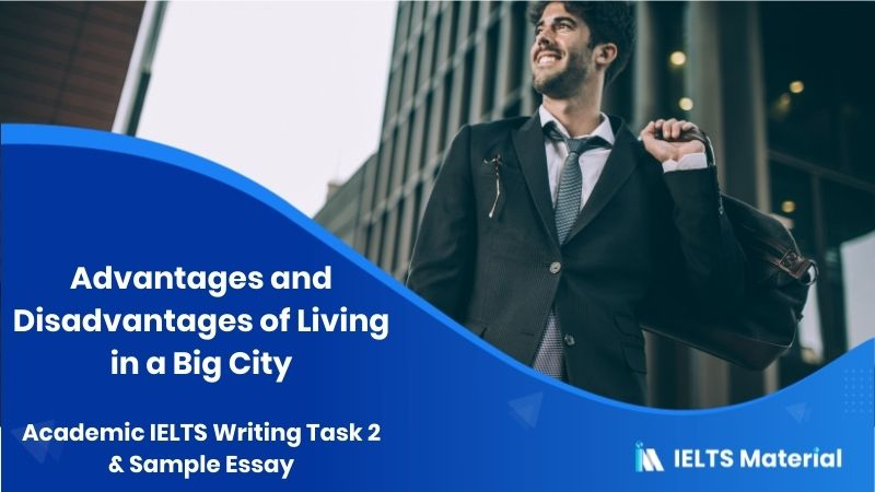 Academic IELTS Writing Task 2 Topic: advantages and disadvantages of living in a big city & Sample Essay