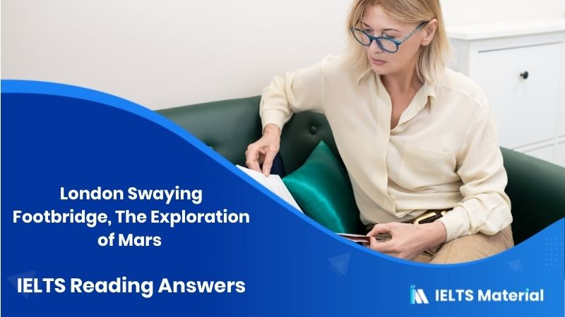 London Swaying Footbridge, The Exploration of Mars - IELTS Reading Answers