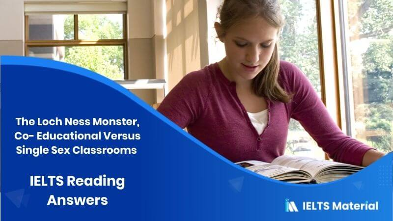 The Loch Ness Monster, Co- Educational Versus Single Sex Classrooms - IELTS Reading Answers