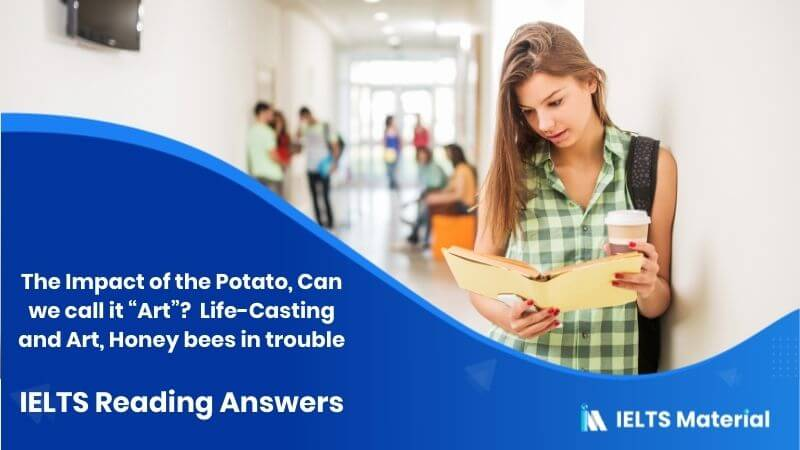 """The Impact of the Potato, Can we call it """"Art""""? (2) Life-Casting and Art, Honey bees in trouble - IELTS Reading Answers"""