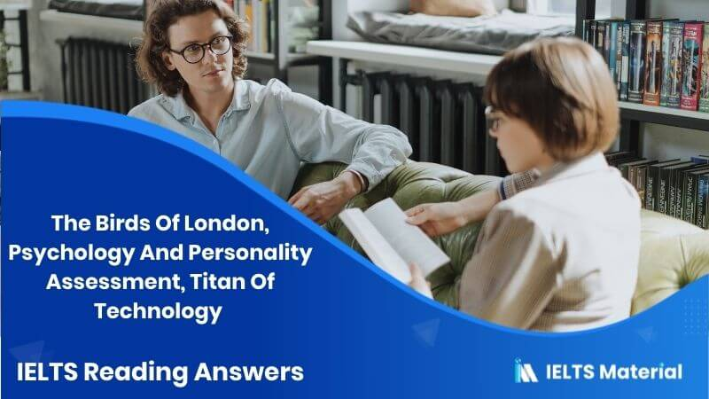 The Birds Of London, Psychology And Personality Assessment, Titan Of Technology - IELTS Reading Answers