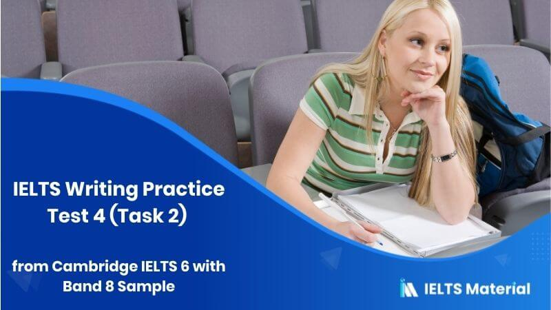 IELTS Writing Practice Test 4 (Task 2) from Cambridge IELTS 6 with Band 8 Sample