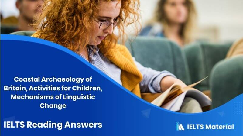 Coastal Archaeology of Britain, Activities for Children, Mechanisms of Linguistic Change - IELTS Reading Answers in 2016