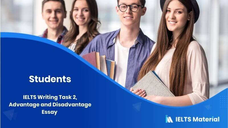 IELTS Writing Task 2, Advantage and Disadvantage Essay - Topic : Students