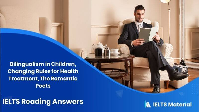 Bilingualism in Children, Changing Rules for Health Treatment, The Romantic Poets - IELTS Reading Answers