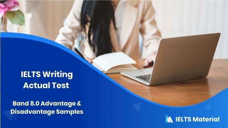 IELTS Writing Actual Test in March, 2016 & Band 8.0 Advantage & Disadvantage Samples