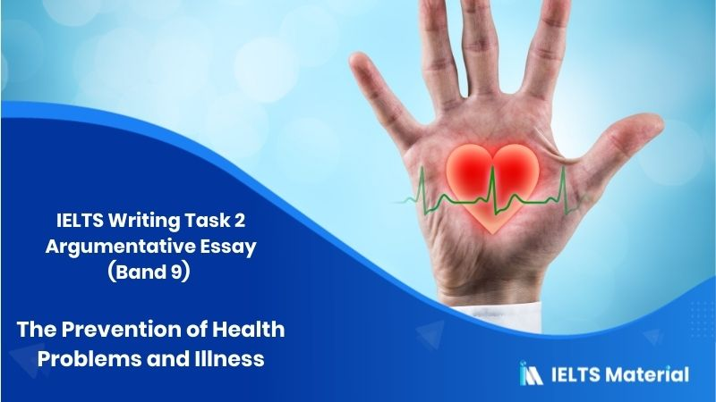 IELTS Writing Task 2 Argumentative Essay (Band 9) – Topic : The Prevention of Health Problems and Illness