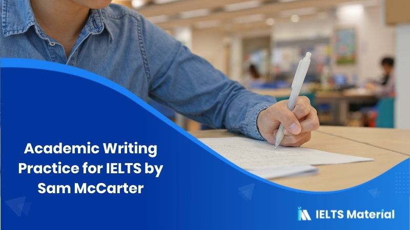 Book: Academic Writing Practice for IELTS by Sam McCarter