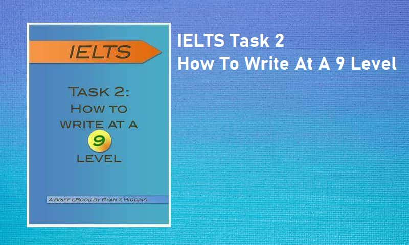 IELTS Task 2 How To Write At A Band 9 Level Ebook