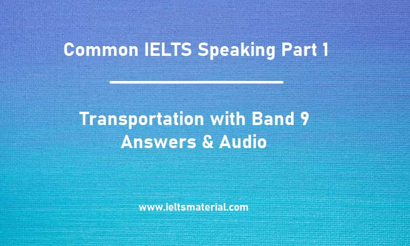 Common IELTS Speaking Part 1 Topic : Transportation with Band 9 Answers & Audio