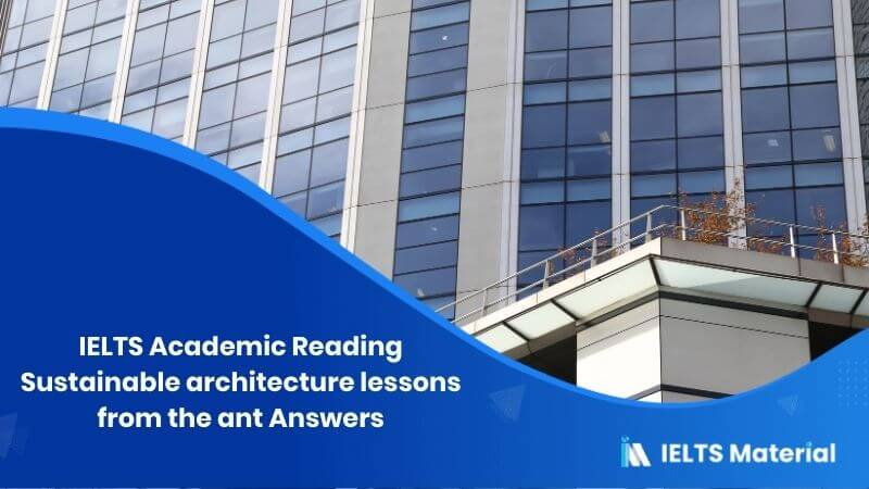 IELTS Academic Reading 'Sustainable architecture – lessons from the ant' Answers