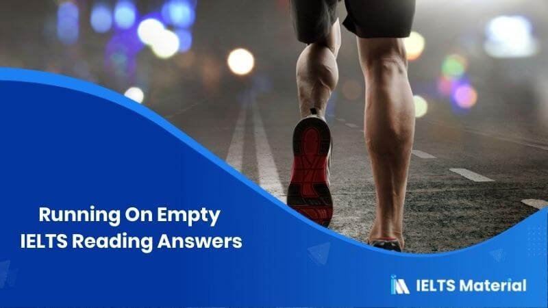 Running On Empty IELTS Reading Answers