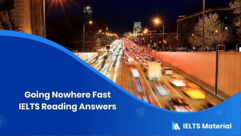 Going Nowhere Fast IELTS Reading Answers