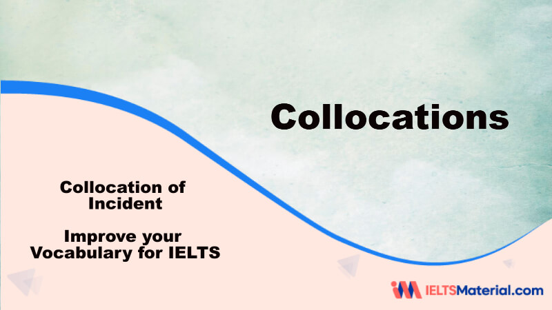Improve your Vocabulary for IELTS – Collocation of Incident