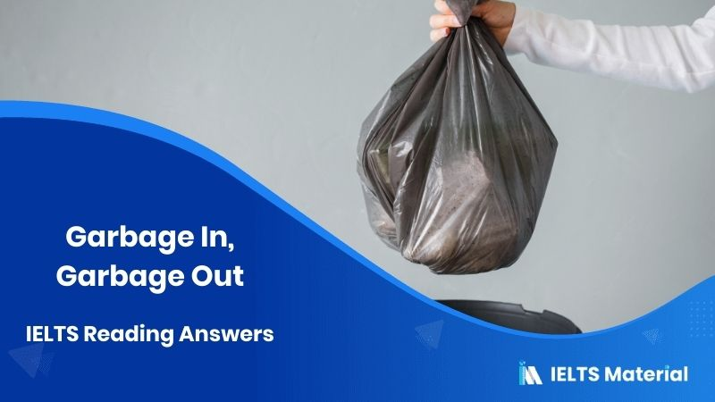 Garbage In, Garbage Out - IELTS Reading Answers