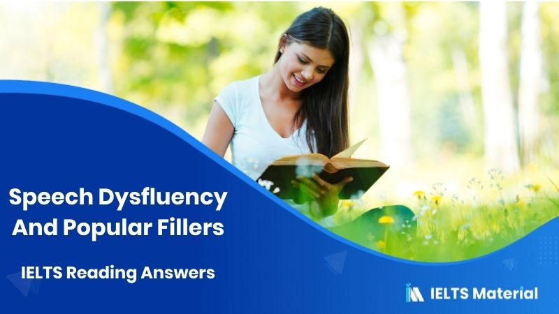 Speech Dysfluency And Popular Fillers IELTS Reading Answers