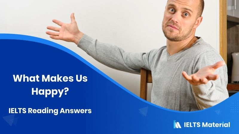 What Makes Us Happy? - IELTS Reading Answers