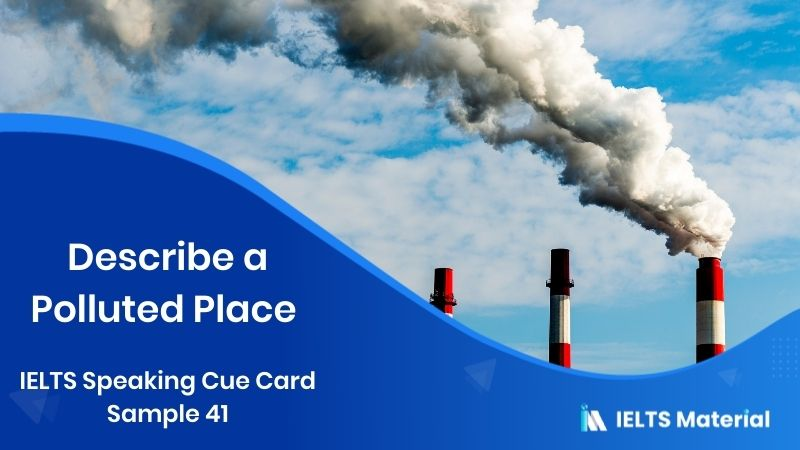 Describe a polluted place - IELTS Speaking Cue Card Sample 41