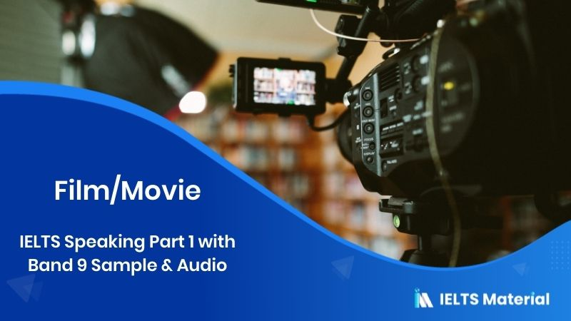 IELTS Speaking Part 1 in 2018 - Topic : Film/Movie with Band 9 Sample & Audio