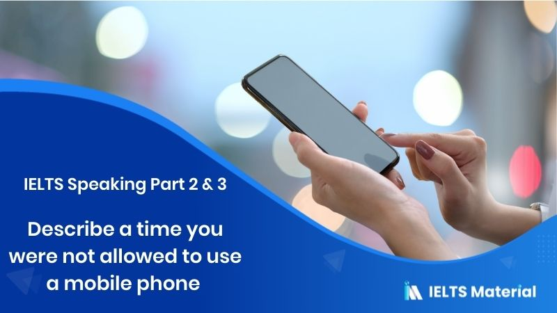 Describe a time you were not allowed to use a mobile phone - IELTS Speaking Part 2 & 3 Topic 2017