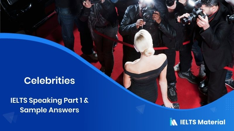 2017 IELTS Speaking Part 1 Topic : Celebrities & Sample Answers