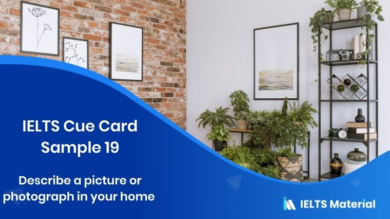 Describe a picture or photograph in your home - IELTS Cue Card Sample 19