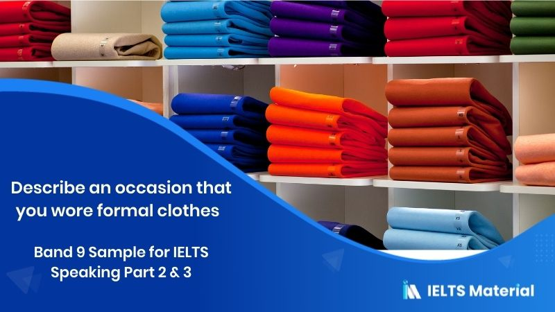 Describe an occasion that you wore formal clothes - Band 9 Sample for IELTS Speaking Part 2 & 3 in 2019
