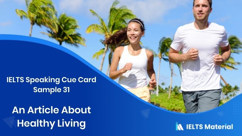 An Article About Healthy Living - IELTS Speaking Cue Card Sample 31